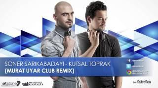 Soner Sarıkabadayı - Kutsal Toprak (Murat Uyar Club Remix ) 2013